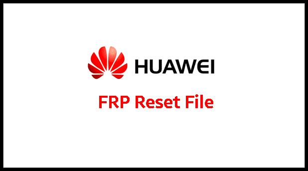Huawei FRP Reset File